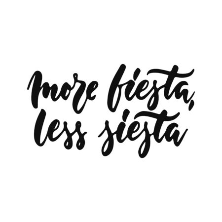 More fiesta, less siesta - hand drawn positive inspirational lettering phrase isolated on the white