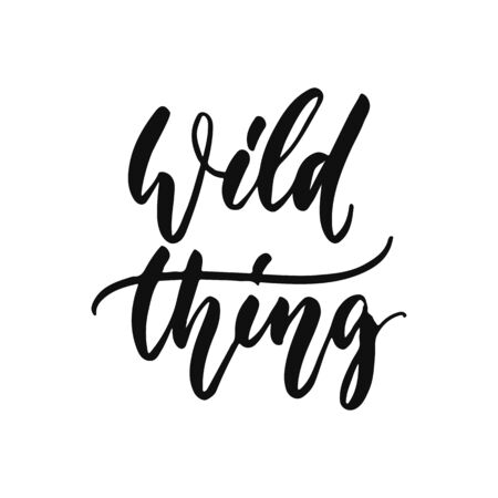 Wild thing - hand drawn positive inspirational lettering phrase isolated on the white Illustration