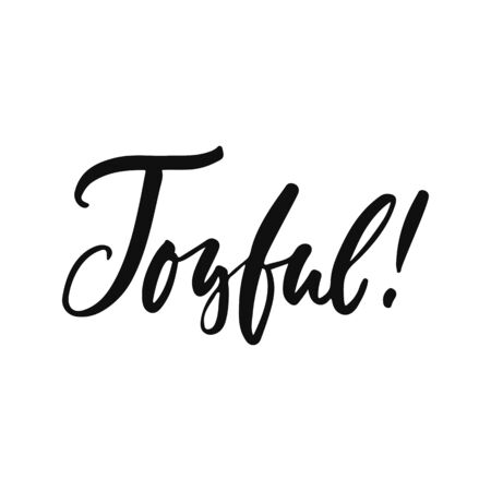 Joyful - hand drawn positive inspirational lettering phrase isolated on the white