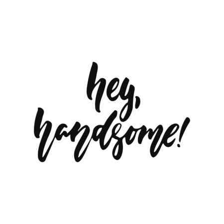 Hey, handsome - hand drawn positive inspirational lettering phrase isolated on the white