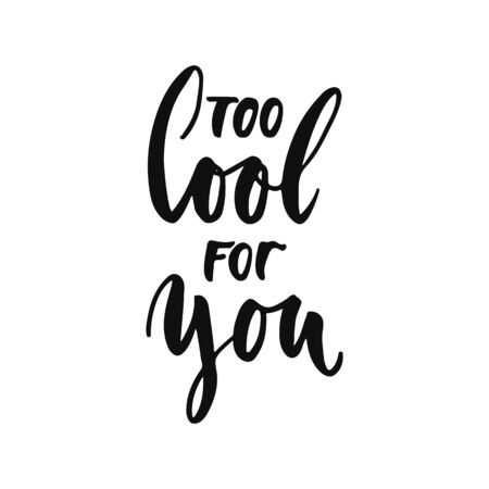 Too Cool for you - hand drawn positive inspirational lettering phrase isolated on the white background. Fun typography motivation brush ink vector quote for banners, greeting card, poster design