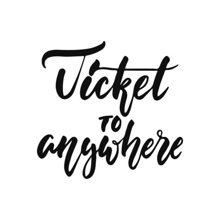 Ticket to anywhere - hand drawn positive inspirational lettering phrase isolated on the white Stock Vector - 128193956