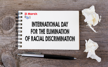 International Day for the Elimination of Racial Discrimination, 21 March.