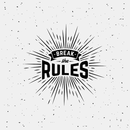Monochrome hipster vintage label  break the rules with starburst. Print  for t-shirt. Vector design.