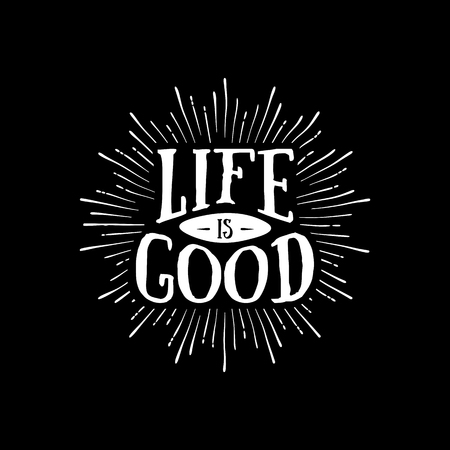 old letters: Life is good typography. T-Shirt Print with starburst. Illustration