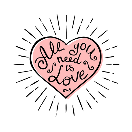 All you need is love. Hand drawn print with lettering. Vintage vector illustration.