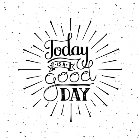 good day: Today is a good day. Motivational typography for cards, wall prints and posters. Handwritten calligraphy. Vector illustration.