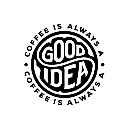Coffee is always a good idea inscription. Vector hand lettered phrase. Circular typography