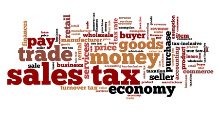 Sales tax - finance issues and concepts tag cloud illustration. Word cloud collage concept. illustration