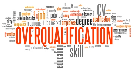 adequacy: Overqualification - employment issues and concepts word cloud illustration. Word collage concept.