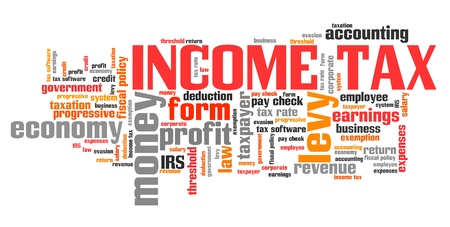 tax policy: Income tax - personal finance issues and concepts tag cloud illustration. Word cloud collage concept.