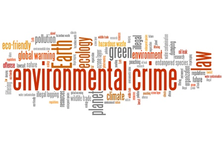 environmental issues: Environmental crime - eco issues and concepts word cloud illustration. Word collage concept.