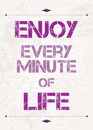 philosophy: Enjoy every minute of life. Motivational poster with inspirational quote. Philosophy and wisdom.