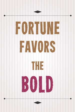 favors: Fortune favors the bold. Motivational poster with inspirational quote. Philosophy and wisdom.