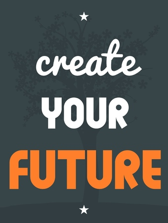 create: Create your future. Inspirational quote poster design. illustration.
