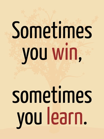 philosophy: Sometimes you win, sometimes you learn. Motivational poster with inspirational quote. Philosophy and wisdom. Illustration