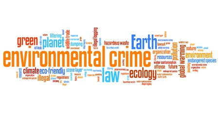 hazardous waste: Environmental crime - eco issues and concepts word cloud illustration. Word collage concept.
