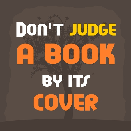 its: Dont judge a book by its cover. Motivational poster with inspirational quote. Philosophy and wisdom.
