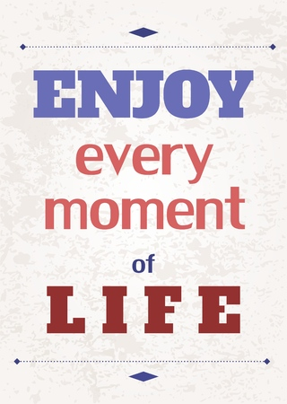 moment: Enjoy every moment. Motivational poster with inspirational quote. Philosophy and wisdom. Illustration