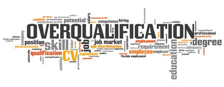 creative potential: Overqualification - employment issues and concepts word cloud illustration. Word collage concept.