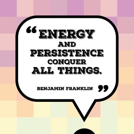 Inspirational quote - motivational poster with words by US president Benjamin Franklin: Energy and persistence conquer all things.