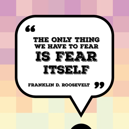 Inspirational quote - motivational poster with words by US president Franklin Delano Roosevelt: The only thing we have to fear is fear itself.