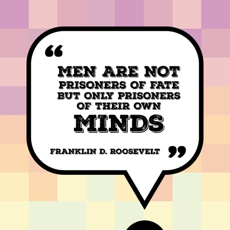 Inspirational quote - motivational poster with words by US president Franklin Delano Roosevelt: Men are not prisoners of fate but only prisoners of their own minds. Illustration
