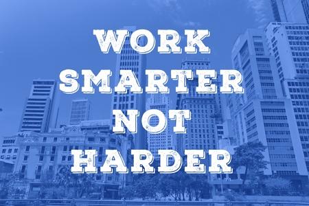 Work smarter not harder - motivational text social media sign.