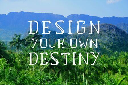 Concevez votre propre destin. Signe de citation de motivation. Motivation de réussite.