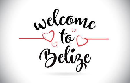 Belize Welcome To Message Vector Caligraphic Text with Red Love Hearts Illustration.