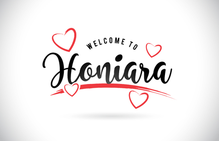 Honiara Welcome To Word Text with Handwritten Font and Red Love Hearts Vector Image Illustration Eps.