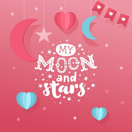 Romantic greeting card. Hand-lettering message My Moon and Stars , paper objects and garland. Romantic template for wedding invitation, banner, Valentine s Day poster.