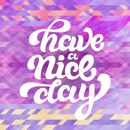 phrase: Have a nice day phrase on colorful absctract triangle background