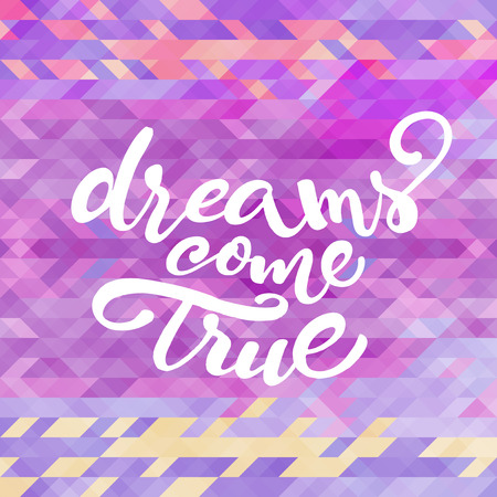 come: Vector inspirational quote Dreams come true for poster or card design on abstract triagle violet pattern