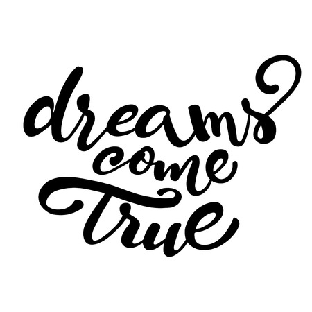 Handwritten lettering of inspirational quote 'Dreams come true' isolated on white background.