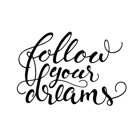 Isolated calligraphic hand drawn lettering of inspirational quote 'Follow your dreams'.