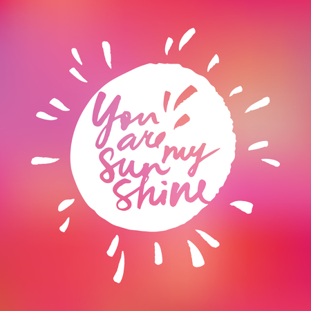 sunshine: You are my sunshine. Handwritten quote on sunshine drawing and pink blurred background for poster or card design. Illustration