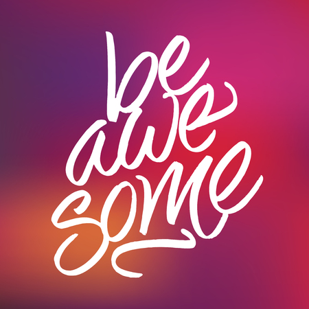 awesome: Inspirational phrase Be awesome on blur red and pink background Illustration