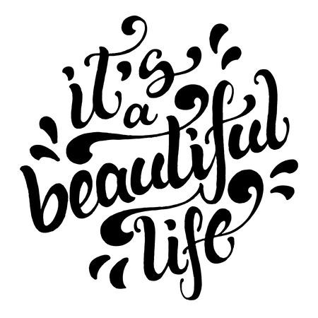 긍정적 인 생활 견적 '그것은 아름다운 인생'. 손으로 그린 서예 문자는 흰색 배경에 고립입니다.