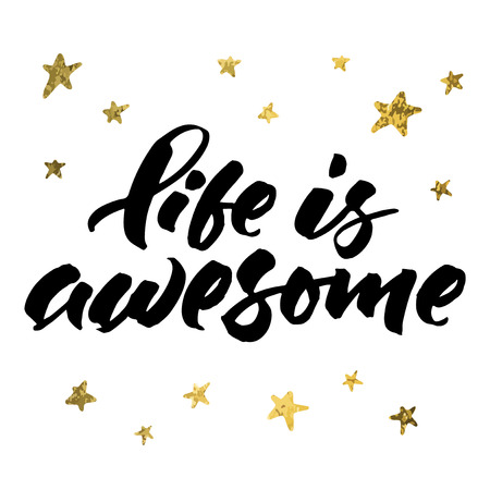 Motivational quote 'Life is awesome'. Hand brush lettering and golden stars around.