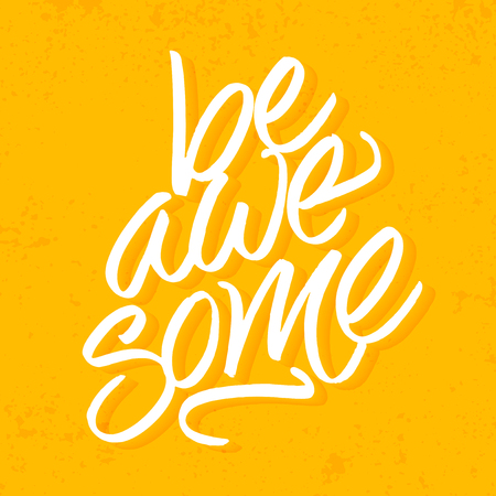lettered inspirational quote 'Be awesome'. Modern brush pen calligraphy. Yellow grunge background. illustration.
