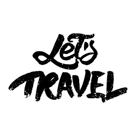 ink splatter: lettered inspirational quote Lets Travel. Modern brush calligraphy. Grunge background with ink splatter. illustration. Illustration