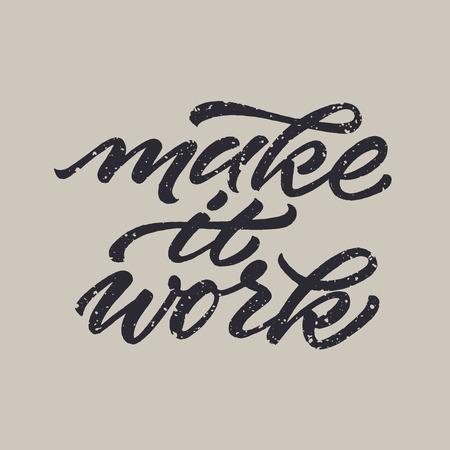 ink splatter: lettered motivational quote Make it work. Grunge background with ink splatter. illustration.
