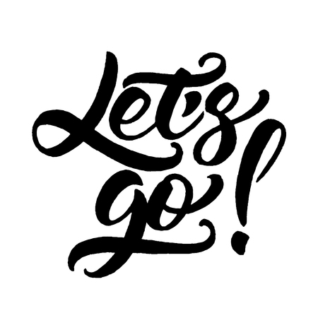 to go: Hand lettering of motivational phrase Lets go! Ink painted modern calligraphy. Vector hand typography. Isolated on white.