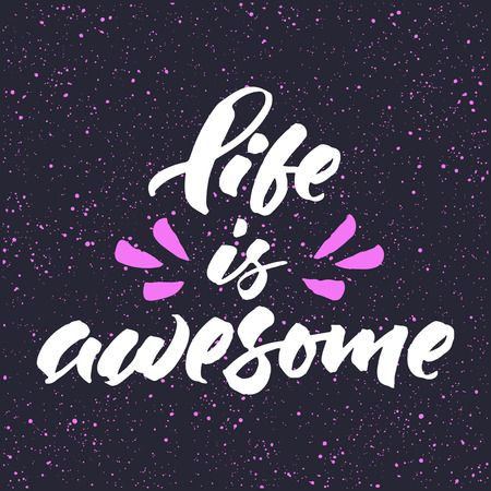 awesome: Life is awesome. Inspirational life quote. hand lettering.