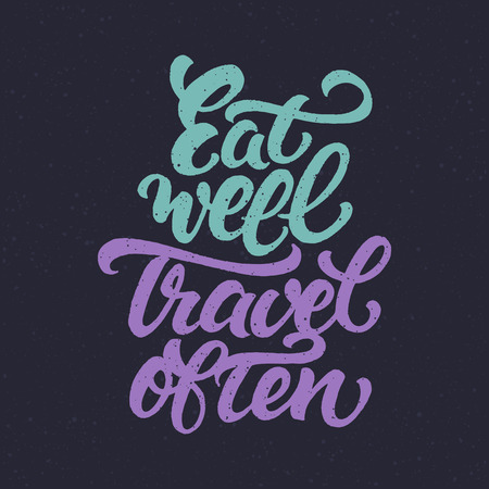 phrase: Motivational phrase Eat well travel often. lettered travel quote. Typographic design for inspirational card or poster. Illustration