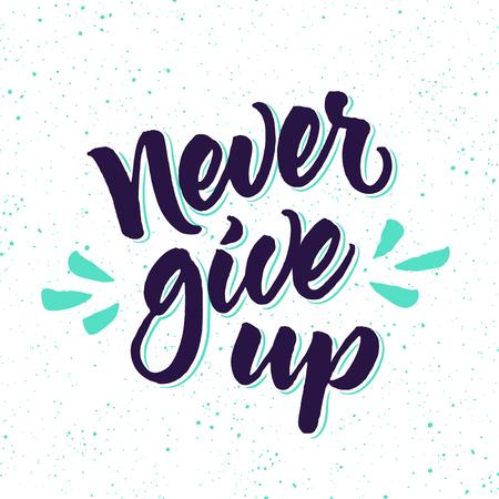 splattered: Motivational phrase Never give up. Brush lettering on splattered background. Hand lettered quote.