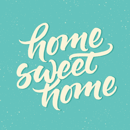 Home sweet home. Inspirational phrase. lettered quote. brush calligraphy. Poster or card design in vintage style.