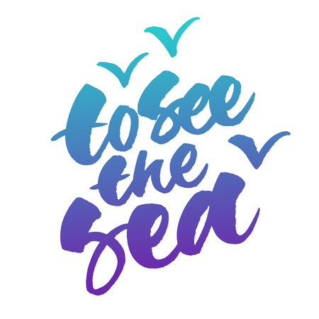 To see the sea - hand lettering phrase isolated on white backdrop. Illustration