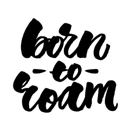 Born to roam. Brush hand lettered illustration. Inspirational travel quote isolated on white background.